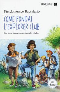 Libro Come fondai l'Explorer Club Pierdomenico Baccalario