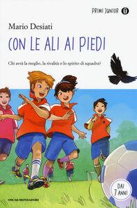 Foto Cover di Con le ali ai piedi, Libro di Mario Desiati, edito da Mondadori