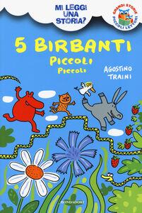 Foto Cover di 5 birbanti piccoli piccoli. Mi leggi una storia?, Libro di Agostino Traini, edito da Mondadori