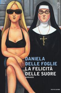Libro La felicità delle suore Daniela Delle Foglie