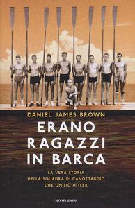 Libro Erano ragazzi in barca. La vera storia della squadra di canottaggio che umiliò Hitler Daniel J. Brown