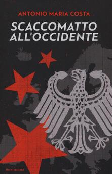 Scaccomatto all'Occidente - Antonio M. Costa - copertina