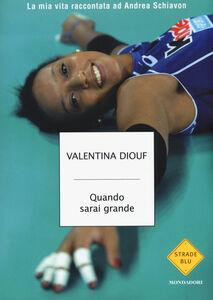 Foto Cover di Quando sarai grande. La mia vita raccontata ad Andrea Schiavon, Libro di Valentina Diouf,Andrea Schiavon, edito da Mondadori