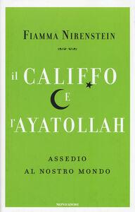 Libro Il Califfo e l'Ayatollah. Assedio al nostro mondo Fiamma Nirenstein