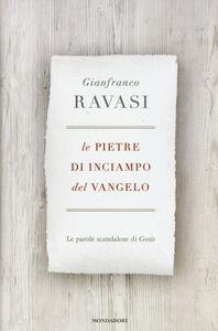 Libro Le pietre di inciampo del Vangelo. Le parole scandalose di Gesù Gianfranco Ravasi