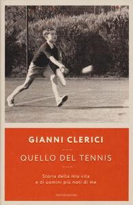 Foto Cover di Quello del tennis. Storia della mia vita e di uomini più noti di me, Libro di Gianni Clerici, edito da Mondadori