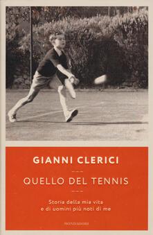 Quello del tennis. Storia della mia vita e di uomini più noti di me - Gianni Clerici - copertina