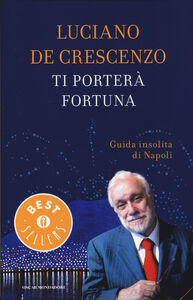 Foto Cover di Ti porterà fortuna. Guida insolita di Napoli, Libro di Luciano De Crescenzo, edito da Mondadori