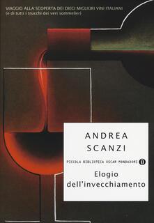 Elogio dell'invecchiamento. Viaggio alla scoperta dei dieci migliori vini italiani (e di tutti i trucchi dei veri sommelier) - Andrea Scanzi - copertina