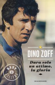 Libro Dura solo un attimo, la gloria. La mia vita Dino Zoff