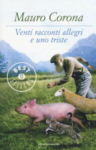 Foto Cover di Venti racconti allegri e uno triste, Libro di Mauro Corona, edito da Mondadori