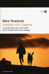 Libro Correre con il branco. La filosofia della corsa e tutto quello che ho imparato dalla natura selvaggia Mark Rowlands