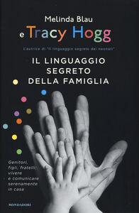 Libro Il linguaggio segreto della famiglia. Genitori, figli, fratelli: vivere e comunicare serenamente a casa Tracy Hogg , Melinda Blau