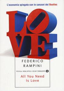 Libro All you need is love. L'economia spiegata con le canzoni dei Beatles Federico Rampini