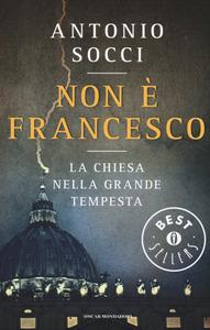 NON è FRANCESCO. LA CHIESA NELLA GRANDE TEMPESTA di Antonio Socci