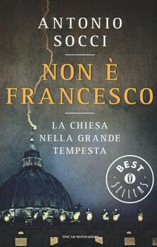 Non è Francesco. La Chiesa nella grande tempesta - Antonio Socci - copertina