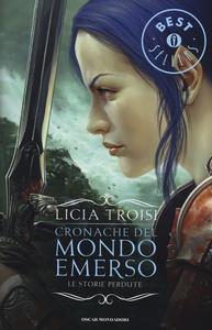 Libro Le storie perdute. Cronache del mondo emerso Licia Troisi