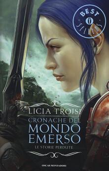 Le storie perdute. Cronache del mondo emerso - Licia Troisi - copertina