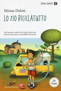 Libro Lo zio riciclatutto Miriam Dubini