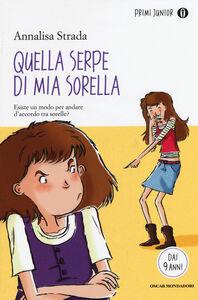 Foto Cover di Quella serpe di mia sorella, Libro di Annalisa Strada, edito da Mondadori