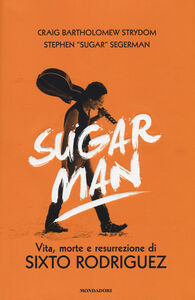 Foto Cover di Sugar Man. Vita, morte e resurrezione di Sixto Rodriguez, Libro di Crayg B. Strydom,Stephen Sugar Segerman, edito da Mondadori
