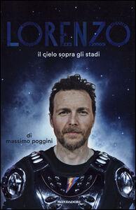Foto Cover di Lorenzo. Il cielo sopra gli stadi, Libro di Massimo Poggini, edito da Mondadori