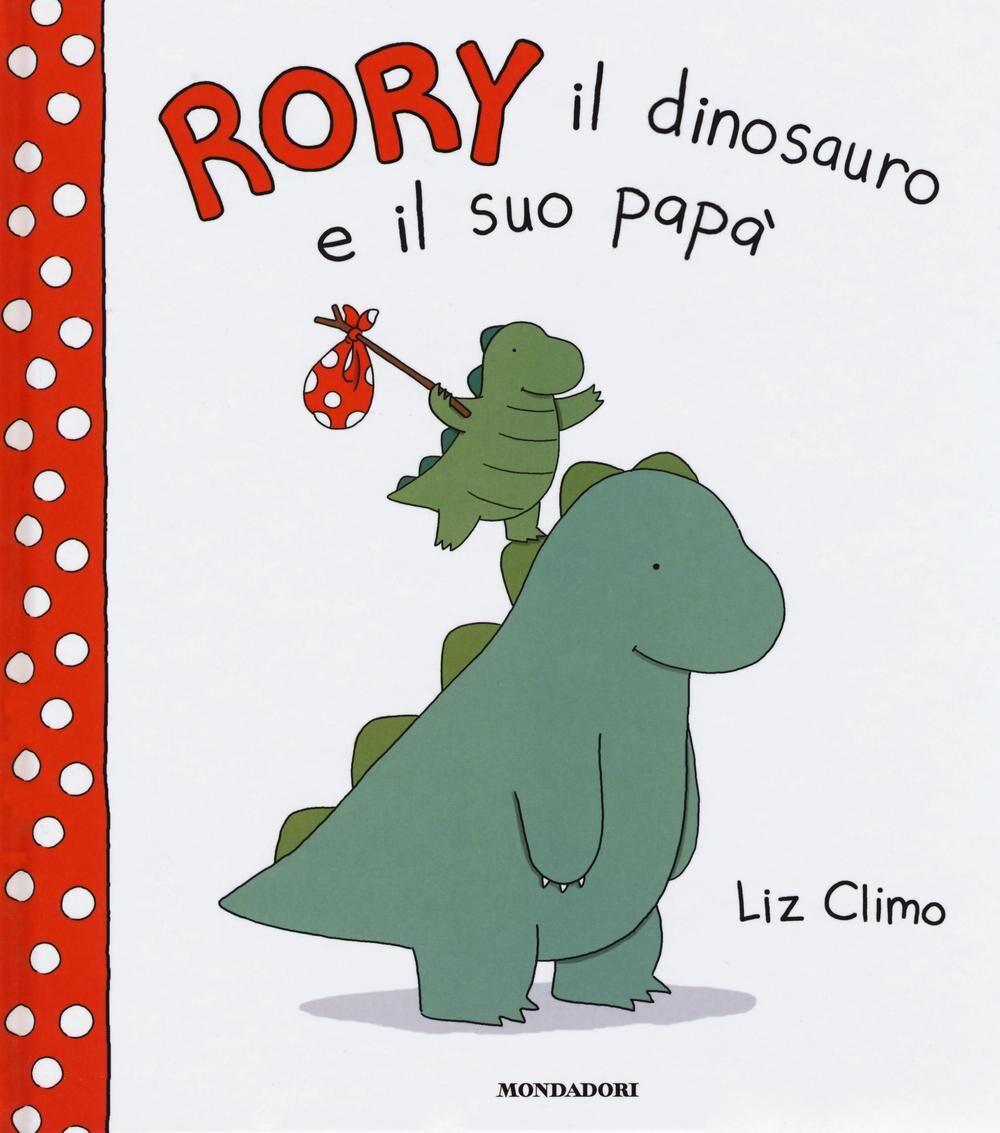 Risultati immagini per Rory il dinosauro e il suo papà di Liz Climo (Mondadori, 2016) € 13