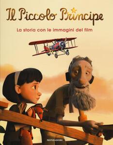 Il Piccolo Principe. La storia con le immagini del film. Ediz. illustrata