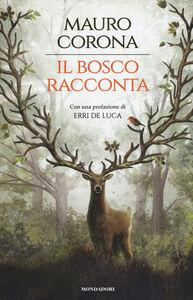 Libro Il bosco racconta: Storie del bosco antico-Torneranno le quattro stagioni Mauro Corona