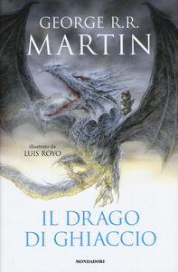 Foto Cover di Il drago di ghiaccio, Libro di George R. R. Martin, edito da Mondadori