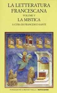 Libro La letteratura francescana. Testo latino a fronte. Vol. 5: La mistica. Angela da Foligno e Raimondo Lullo.