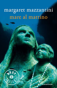 Foto Cover di Mare al mattino, Libro di Margaret Mazzantini, edito da Mondadori