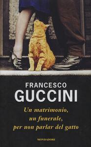 Foto Cover di Un matrimonio, un funerale, per non parlar del gatto, Libro di Francesco Guccini, edito da Mondadori