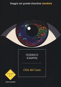 Libro L' età del caos. Viaggio nel grande disordine mondiale Federico Rampini