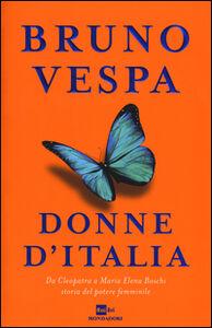 Foto Cover di Donne d'Italia. Da Cleopatra a Maria Elena Boschi storia del potere femminile, Libro di Bruno Vespa, edito da Mondadori