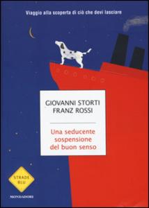 Libro Una seducente sospensione del buon senso. Viaggio alla scoperta di ciò che devi lasciare Giovanni Storti , Franz Rossi