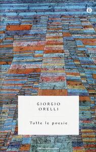 Libro Tutte le poesie Giorgio Orelli