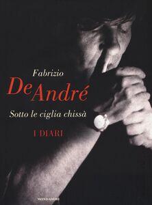 Foto Cover di Sotto le ciglia chissà. I diari, Libro di Fabrizio De André, edito da Mondadori 0