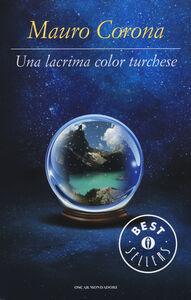 Foto Cover di Una lacrima color turchese, Libro di Mauro Corona, edito da Mondadori