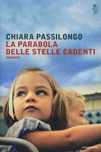 Foto Cover di La parabola delle stelle cadenti, Libro di Chiara Passilongo, edito da Mondadori