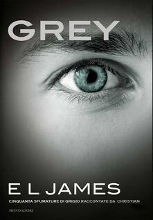 Grey. Cinquanta sfumature di grigio raccontate da Christian - E. L. James - copertina