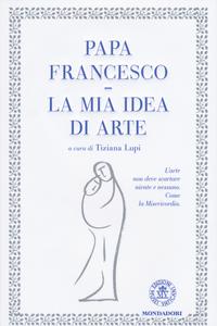 Libro La mia idea di arte Francesco (Jorge Mario Bergoglio) 0