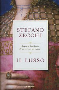 Libro Il lusso. Eterno desiderio di voluttà e bellezza Stefano Zecchi