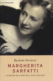 Margherita Sarfatti. La regina dell'arte nell'Italia fascista - Rachele Ferrario - copertina