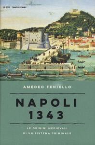 Libro Napoli 1343. Le origini medievali di un sistema criminale Amedeo Feniello