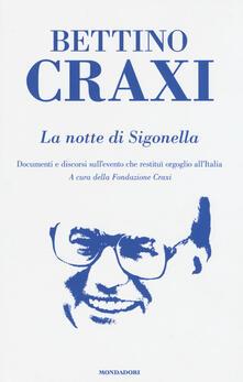 La notte di Sigonella. Documenti e discorsi sull'evento che restituì orgoglio all'Italia - Bettino Craxi - copertina