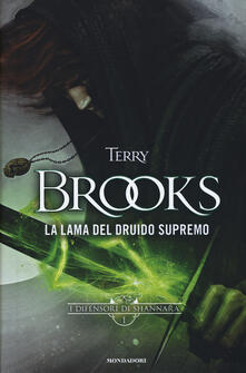 La lama del Druido supremo. I difensori di Shannara. Vol. 1 - Terry Brooks - copertina