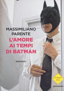 Libro L' amore ai tempi di Batman Massimiliano Parente