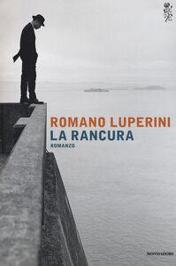 Foto Cover di La rancura, Libro di Romano Luperini, edito da Mondadori
