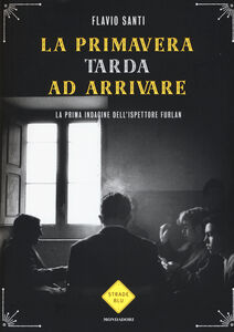 Foto Cover di La primavera tarda ad arrivare, Libro di Flavio Santi, edito da Mondadori